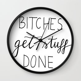 Bitches get stuff done Wall Clock