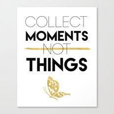 COLLECT MOMENTS NOT THINGS - life quote Canvas Print