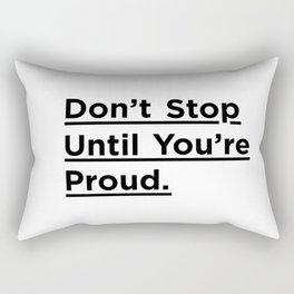 Don't Stop Until You're Proud black and white monochrome typography poster design home wall decor Rectangular Pillow