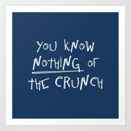 You know nothing of The Crunch Art Print