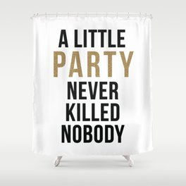 A little party never killed nobody - modern glam Shower Curtain