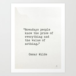 """Oscar Wilde """"Nowadays people know the price of everything..."""" Art Print"""