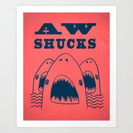 AW SHUCKS Art Print