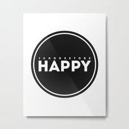 I Choose to Be Happy Metal Print