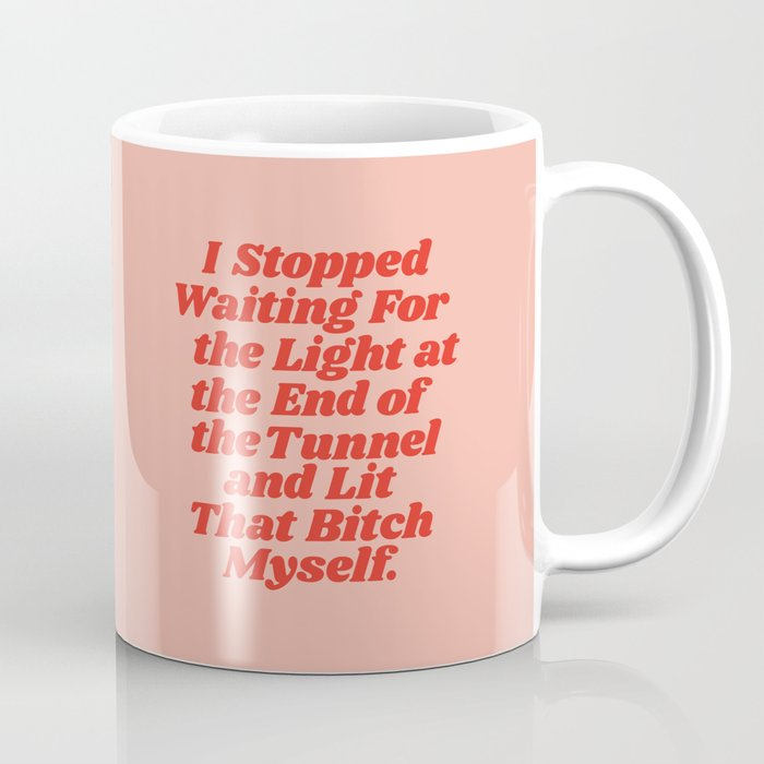 I Stopped Waiting for the Light at the End of the Tunnel and Lit that Bitch Myself Coffee Mug