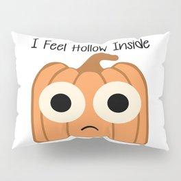 I Feel Hollow Inside Pillow Sham