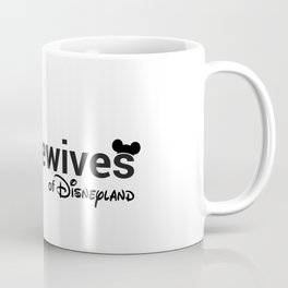 The Real Mousewives of Disneyland Coffee Mug