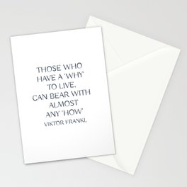 Viktor Frankl Quote - Those who have a 'why' to live, can bear with almost any 'how' Stationery Cards