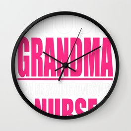 I'm A Proud Grandma Of A Freaking Awesome NURSE Wall Clock