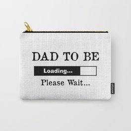 Dad To Be Loading... Please Wait... Carry-All Pouch