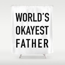 World's Okayest Father Shower Curtain