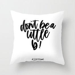 Don't be a little B - Schitt's Creek quote Throw Pillow