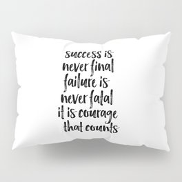 Success Is Never Final Failure Is Never Fatal It Is Courage That Counts, Inspirational Quote Pillow Sham