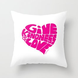 GIVE KINDNESS & LOVE - pink Throw Pillow