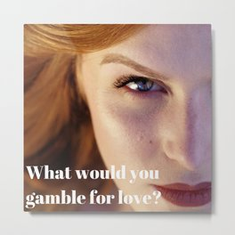 What would you gamble for love? Metal Print