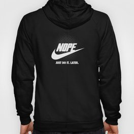 Nope – Just Do It. Later. Hoody