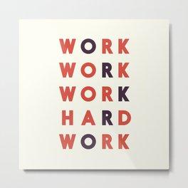 Work hard, hard work, office wall art, workshop sign, inspirational quote Metal Print