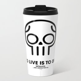 To Live is To Die Metal Travel Mug