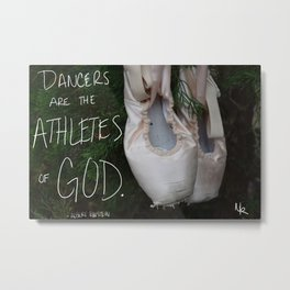 Dancers are the athletes of God Metal Print