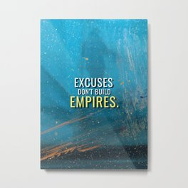 Excuses don't build Empires Metal Print
