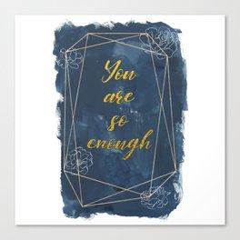 You Are So Enough Canvas Print