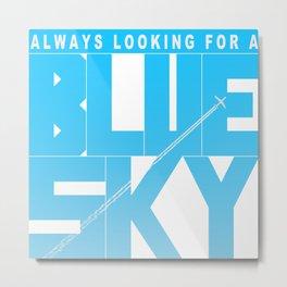 Always Looking for a Blue Sky Metal Print