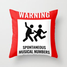 WARNING: Spontaneous Musical Numbers Throw Pillow