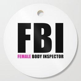 FBI Female Body Inspector Cutting Board