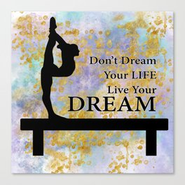 Don't Dream Your Life Live Your Dream in Golden Flakes-Gymnastics Design Canvas Print