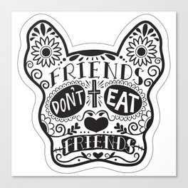Friends Don't Eat Friends Canvas Print