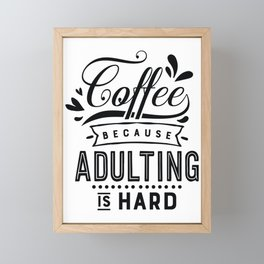 Coffee because adulting is hard - Funny hand drawn quotes illustration. Funny humor. Life sayings.  Framed Mini Art Print