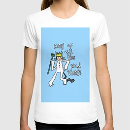 King of All the Wild Things  T-shirt