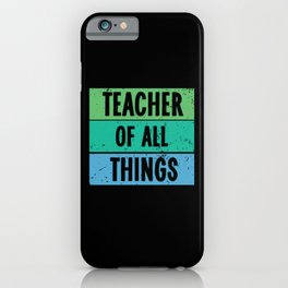 Teacher Of All Things iPhone Case