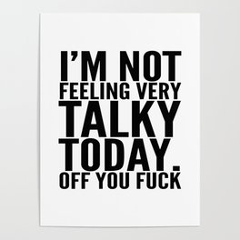 I'm Not Feeling Very Talky Today Off You Fuck Poster