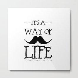 Mustache Way of Life Metal Print