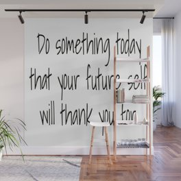 Do something today that your future self will thank you for. Wall Mural