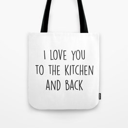 I Love You To The Kitchen and Back Tote Bag
