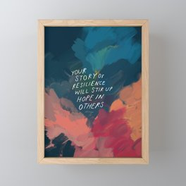 """Your Story Of Resilience Will Stir Up Hope In Others."" Framed Mini Art Print"