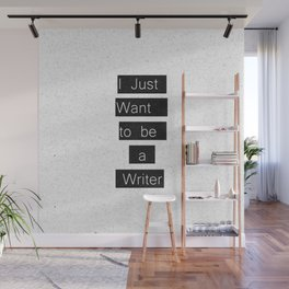 """I Just Want to be a Writer."" Typography Wall Mural"