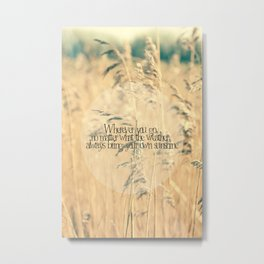 Wherever you go, no matter what the weather, always bring your own sunshine.   Metal Print