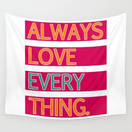 ALWAYS LOVE EVERYTHING. Wall Tapestry
