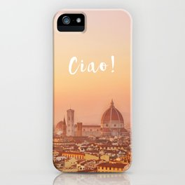 Ciao Florence! iPhone Case