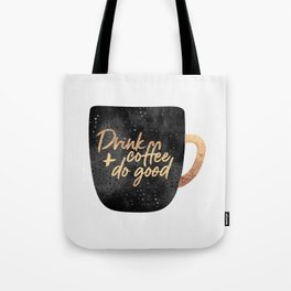 Drink coffee and do good 1 Tote Bag