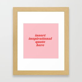 inset inspirational quote here Framed Art Print