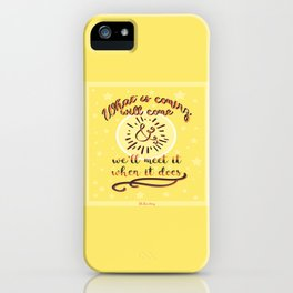 Whats coming will come iPhone Case