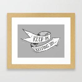 Keep On Keeping On Framed Art Print