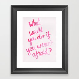 what would you do if you weren't afraid?  Framed Art Print