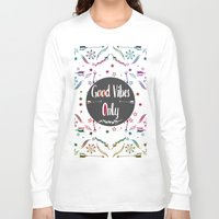good vibes only Long Sleeve T-shirts featuring Good Vibes Only by famenxt