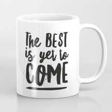 The Best Is Yet To Come Typography Mug