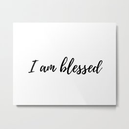 I am Blessed Quote Metal Print